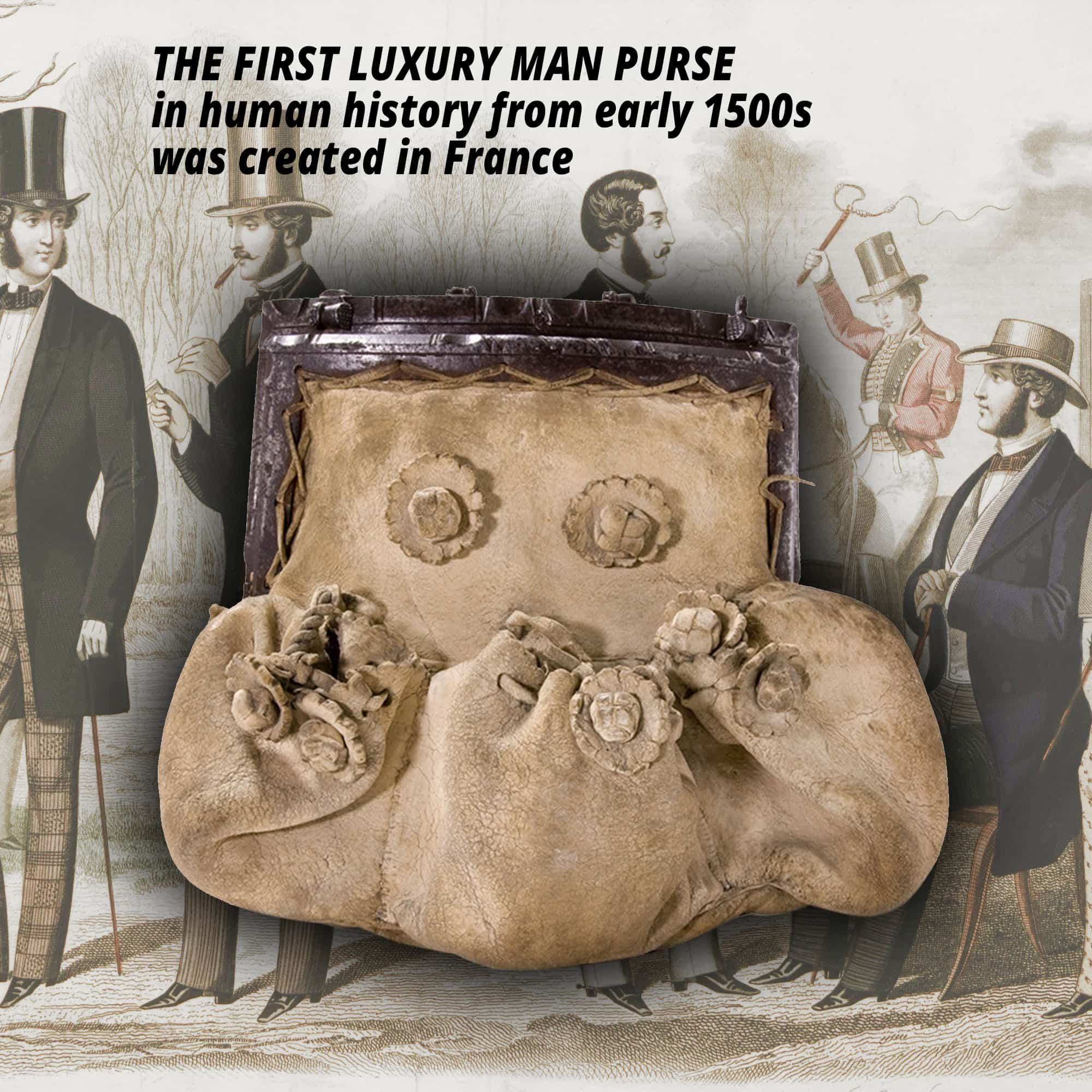THE FIRST LUXURY MAN PURSE in human history from early 1500s was created in France