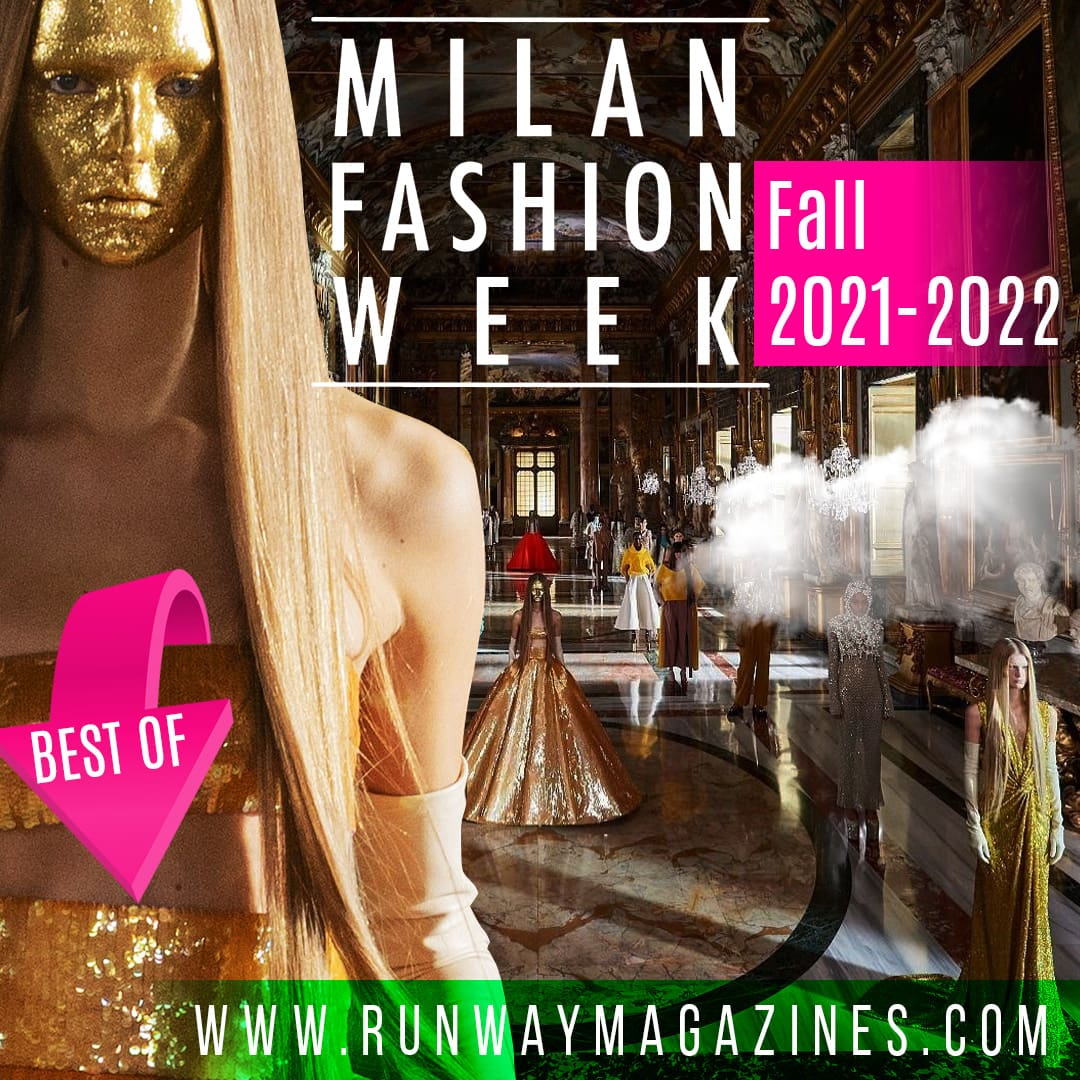 Best of Milan Fashion Week Fall Winter 2021-2022 by RUNWAY MAGAZINE